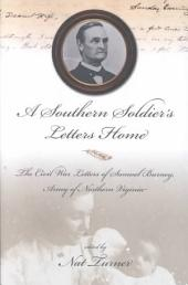 A Southern Soldier's Letters Home: The Civil War Letters of Samuel A. Burney, Cobb's Georgia Legion, Army of Northern Virginia