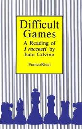 Difficult Games: A Reading of I Racconti by Italo Calvino