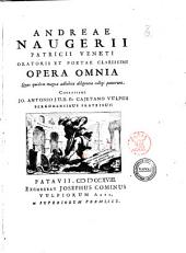Andreæ Naugerii patricii Veneti ... Opera omnia quæ quidem magna adhibita diligentia colligi potuerunt. Curantibus Jo. Antonio J.U.D. et Cajetano Vulpiis Bergomensibus fratribus