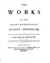 The Works of the Right Honourable Joseph Addison, Esq: Volume 4