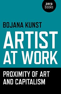 Artist at Work  Proximity of Art and Capitalism PDF