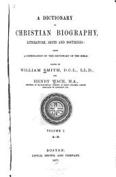 A Dictionary of Christian Biography, Literature, Sects and Doctrines: Being a Continuation of 'The Dictionary of the Bible', Volume 1