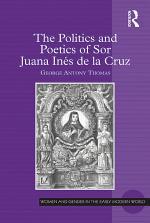 The Politics and Poetics of Sor Juana Inés de la Cruz