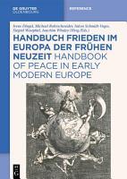 Handbuch Frieden im Europa der Fr  hen Neuzeit   Handbook of Peace in Early Modern Europe PDF