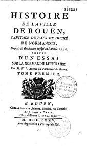 Histoire de la ville de Rouen... depuis sa fondation jusqu'en... 1774, suivie d'un essai sur la Normandie littéraire, par M. S*** [Servin],...