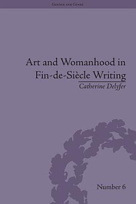 Art and Womanhood in Fin de Siecle Writing PDF
