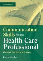 Communication Skills for the Health Care Professional  Concepts  Practice  and Evidence PDF