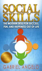 Social Skills: The Modern Skill for Success, Fun, and Happiness Out of Life (2ND EDITION)