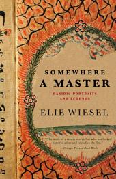 Somewhere a Master: Hasidic Portraits and Legends