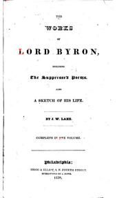The Works of Lord Byron: Including the Suppressed Poems : Also a Sketch of His Life