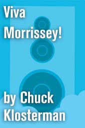 Viva Morrissey!: An Essay from Chuck Klosterman IV