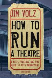 How to Run a Theatre: Creating, Leading and Managing Professional Theatre, Edition 2