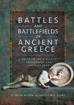 Battles and Battlefields of Ancient Greece PDF