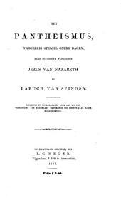 Het pantheïsmus, wijsgeerig stelsel onzer dagen, naar de groote wijsgeren Jezus van Nazareth en Baruch van Spinosa