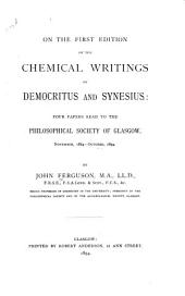 On the First Edition of the Chemical Writings of Demooritus and Synesius: Four Papers Read to the Philosophical Society of Glasgow, November, 1884--October, 1894