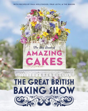 The Great British Baking Show  The Big Book of Amazing Cakes