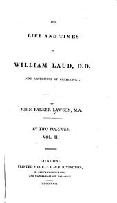 The Life and Times of William Laud, D.D., Lord Archbiship of Canterbury: Volume 2