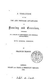 A treatise on the use and peculiar advantages of dancing and exercises, considered as a means of refinement and physical development