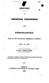 Report on Christian Fellowship with Freemasonry, made to the convention assembled at Boston, etc