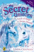 My Secret Unicorn  A Touch of Magic and Snowy Dreams PDF