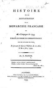 Histoire de la restauration de la monarchie française, ou la Campagne de 1793. Publiée en forme de correspondance sur les affaires du tems, etc