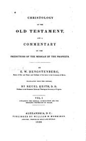 Christology of the Old Testament, and a Commentary on the Predictions of the Messiah by the Prophets: Volume 1