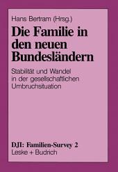 Die Familie in den neuen Bundesländern: Stabilität und Wandel in der gesellschaftlichen Umbruchsituation