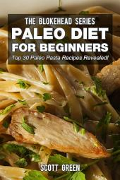 Paleo Diet For Beginners: Top 30 Paleo Pasta Recipes Revealed!