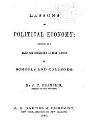 Lessons on Political Economy: Designed as a Basis for Instruction in that Science in Schools and Colleges
