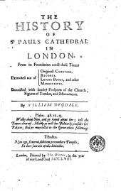 The History of St. Pauls Cathedral in London. From Its Foundation Untill These Times ... By William Dugdale