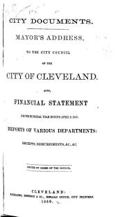 Reports of the Departments of Government of the City of Cleveland for the Year Ending Dec. 31 ... Together with the Message of Mayor ... and Inaugural Address of ...