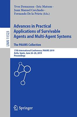 Advances in Practical Applications of Survivable Agents and Multi Agent Systems  The PAAMS Collection PDF