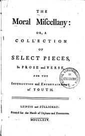 ¬The Moral Miscellany, Or a Collection of Select Pieces, in Prose and Verse, for the Instruction and Entertainment of Youth