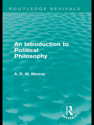 An Introduction to Political Philosophy  Routledge Revivals  PDF
