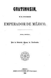 Guatimozin, último emperador de Méjico: Novela histórica