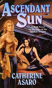 Ascendant Sun: A New Novel in the Saga of the Skolian Empire