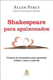 Shakespeare para apaixonados: 72 doses de romantismo para aproveitar melhor o amor a cada dia