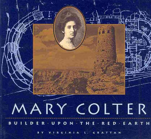 Mary Colter  Builder Upon the Red Earth PDF