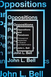 Oppositions and Paradoxes: Philosophical Perplexities in Science and Mathematics