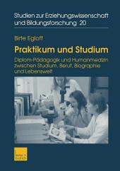 Praktikum und Studium: Diplom-Pädagogik und Humanmedizin zwischen Studium, Beruf, Biographie und Lebenswelt