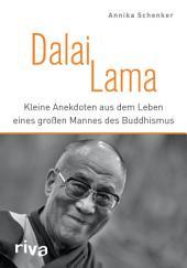 Dalai Lama: Kleine Anekdoten aus dem Leben eines großen Mannes des Buddhismus
