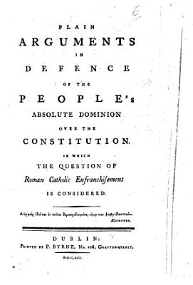 Plain Arguments in Defence of the People s Absolute Dominion Over the Constitution PDF