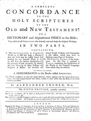A Complete Concordance to the Holy Scriptures of the Old and New Testament   Or a Dictionary and Alphabetical Index to the Bible     in Two Parts  Containing  I  The Appellative Or Common Words     II  The Proper Names     To which is Added  a Concordance to the Books Called Apocrypha     By Alexander Cruden    The Fifth Edition  Carefully Corrected