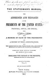 The Statesman's Manual: The Addresses and Messages of the Presidents of the United States, Inaugural, Annual, and Special, from 1789 to 1854; with a Memoir of Each of the Presidents and a History of Their Administrations: Also, the Constitution of the United States, and a Selection of Important Documents and Statistical Information, Volume 1