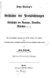 John Dunlop's Geschichte der prosadichtungen oder geschichte der romane, novellen, märchen u. s. w: aus dem englischen übertragen und vielfach verm. und berichtigt, so wie mit einleitender vorrede