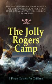 The Jolly Rogers Camp – 9 Pirate Classics for Children: Treasure Island, Gold-Bug, Peter Pan and Wendy, Captain Singleton, Captain Sharkey, Coral Island, Captain Boldheart, Master Key and Robinson Crusoe