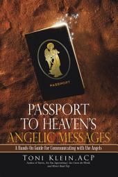 Passport to Heavens Angelic Messages: A Hands-On Guide for Communicating with the Angels