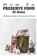 How To Preserve Food At Home
