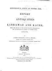 Report on the Antiquities of Kâṭhiâwâḍ and Kachh, Being the Result of the Second Season's Operations of the Archaeological Survey of Western India, 1874-75