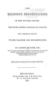 The Religious Denominations in the United States: Their History, Doctrine, Government and Statistics. With a Preliminary Sketch of Judaism, Paganism and Mohammedanism